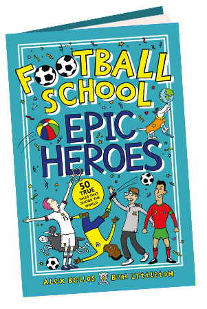 Football School Epic Heroes: 50 true tales that shook the world